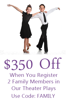 $350 Off When You Register Two Family Members In Our Theater Plays